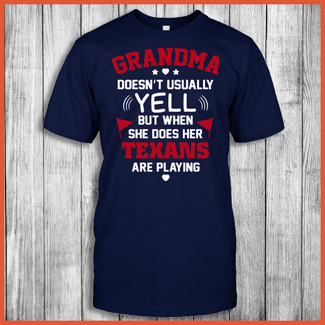 Grandma Doesn't Usually Yell But When She Does Her Texans Are Playing Shirt
