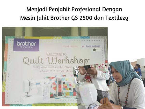 Menjadi Penjahit Profesional Dengan Mesin Jahit Brother GS 2500 dan Textilezy