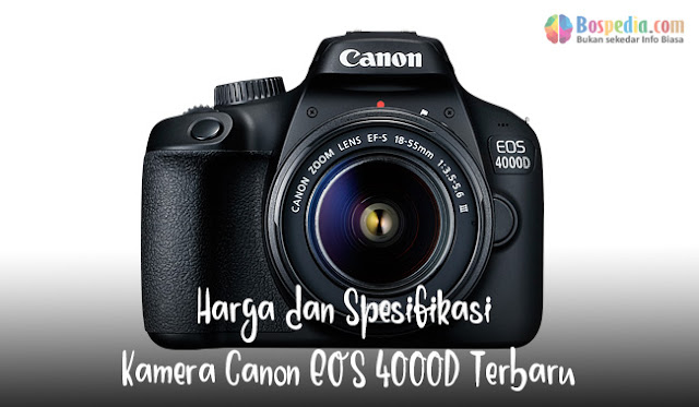 D yaitu Canon DSLR yang paling ekonomis biaya dan mempunyai sensor ukuran APS Harga dan Spesifikasi Kamera Canon EOS 4000D Terbaru