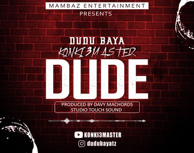 NEW AUDIO | Dudu Baya (Konki 3 Master) - Dude | [official song]