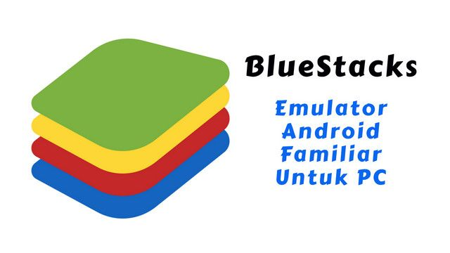 BlueStacks: Emulator Android Familiar Untuk PC