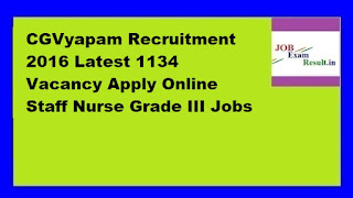 CGVyapam Recruitment 2016 Latest 1134 Vacancy Apply Online Staff Nurse Grade III Jobs