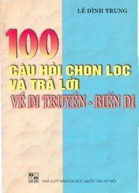 100 Câu Hỏi Chọn Lọc Và Trả Lời Về Di Truyền - Biến Dị - Lê Đình Trung