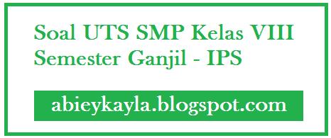 Soal Latihan UTS IPS Kelas 8 SMP Semester 1/Ganjil TP.2016/2017