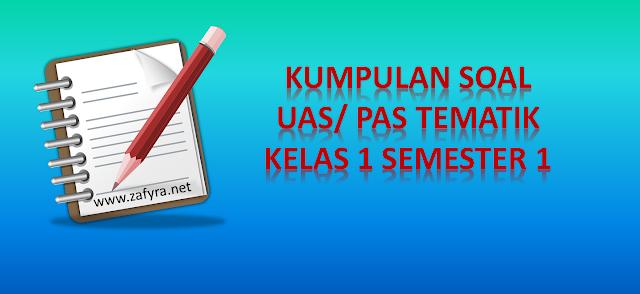 Download Soal - Soal UAS Tematik Kelas 1 Semester 1 Kurikulum 2013 edisi revisi tahun 2017, tahun ajar 2017 2018