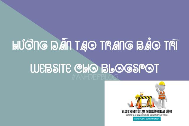 Thủ Thuật Blogspot | Hướng Dẫn Tạo Trang Bảo Trì Website Cho Blogspot