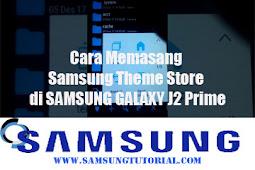Cara Memasang Samsung Theme Store di SAMSUNG GALAXY J2 PRIME
