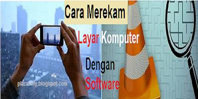 Cara Merekam Layar Komputer Dengan Software