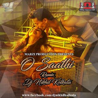 O Saathi - Baaghi 2 ( Remix) DJ Nikhil Kolkata