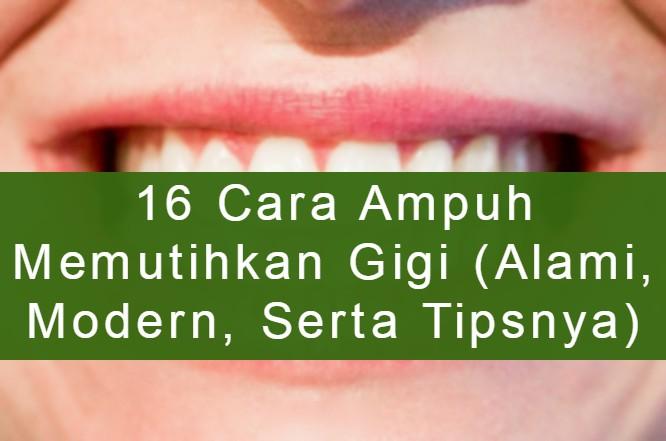 16 Cara Ampuh Memutihkan Gigi (Alami, Modern, Serta Tipsnya)