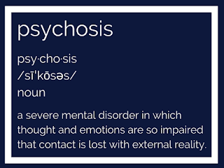 Definition of psychosis - a severe mental disorder in which thought and emotions are so impaired that contact is lost with external reality.