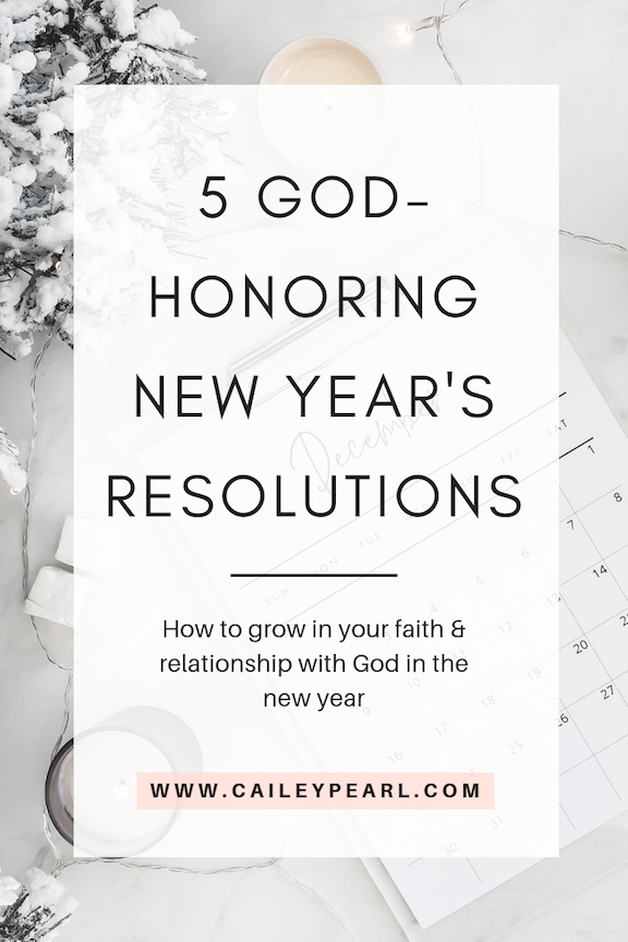 5 God-Honoring New Year's Resolutions: How to grow in your faith & relationship with God in the new year | www.caileypearl.com