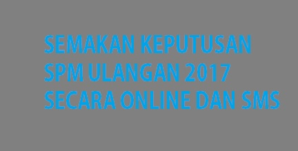 Semakan SPM Ulangan 2017 Online Dan SMS