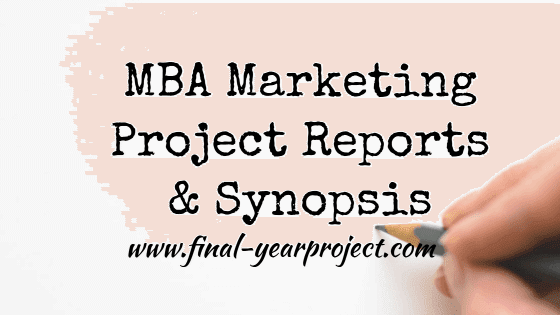 MBA Marketing Project Reports and Synopsis