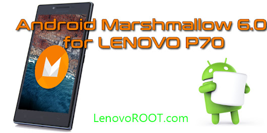 Android Marshmallow 6.0 for Lenovo P70 - LenovoROOT.com