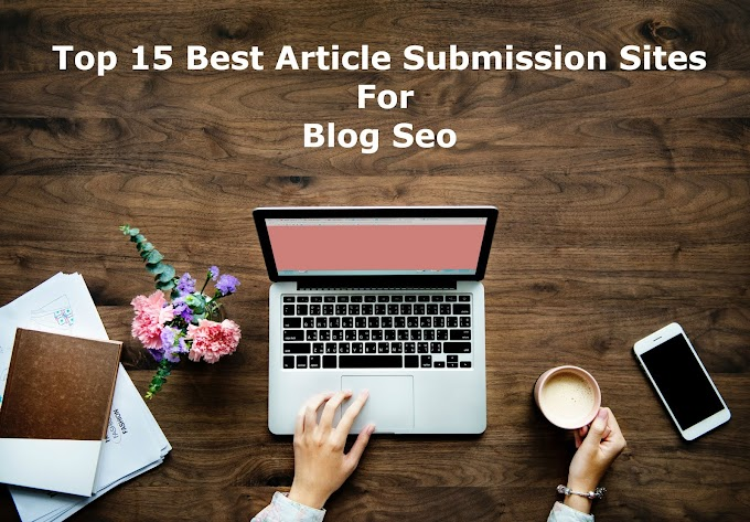 Top 15+ Best Article Submission Sites For Blog or Websites Seo