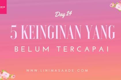 5 Keinginan Yang belum Tercapai - Day 24