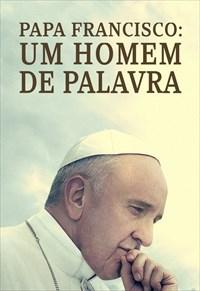 Papa Francisco: Um Homem de Palavra Torrent - BluRay 720p/1080p Dual Áudio