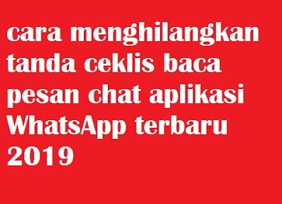 Aplikasi WhatsApp adalah aplikasi pesan chat ataupun video call yang sangat banyak di und cara menghilangkan tanda ceklis baca pesan chat aplikasi WhatsApp terbaru 2020