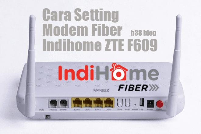 Cara Setting Sendiri Modem ZTE F609 Indihome Fiber