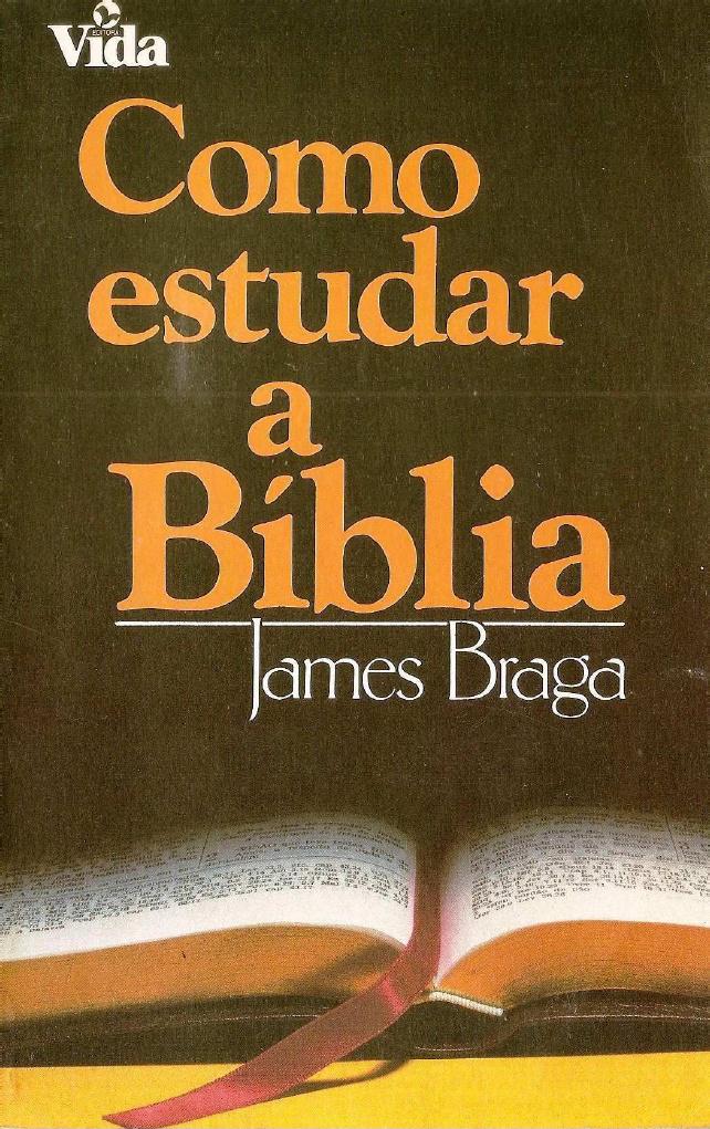 James Braga-Como Estudar a Bíblia-