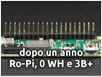Raspberry Pi Zero e Zero Wireless dopo un anno, #Ro-Pi, Zero WH e 3 B+!