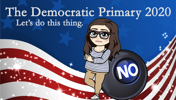 image of a cartoon version of me standing next to a Magic 8-Ball set to 'NO,' pictured in front of a patriotic stars-and-stripes graphic, to which I've added text reading: 'The Democratic Primary 2020: Let's do this thing.'