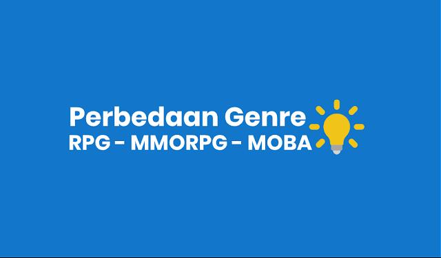 Perbedaan RPG, MMORPG dan MOBA