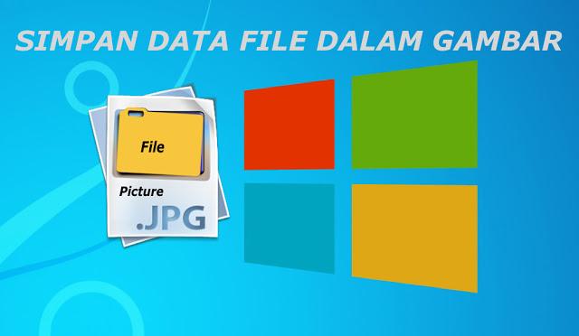 Cara Sembunyikan File Dalam Gambar Dengan Mudah