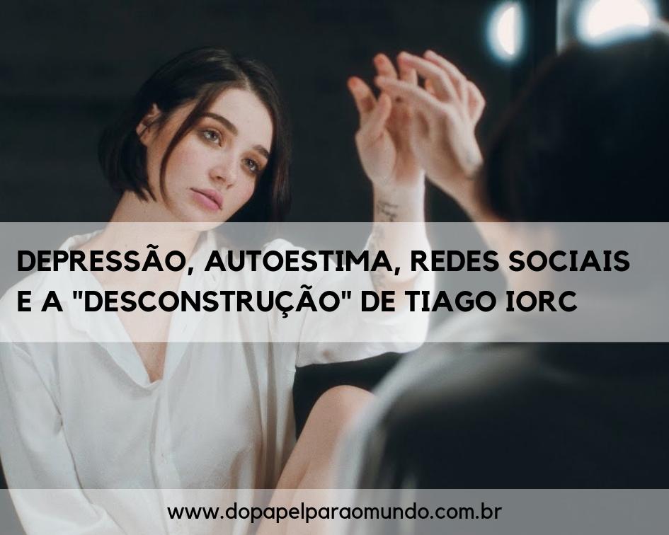 """Depressão, autoestima, redes sociais e a """"Desconstrução"""" de Tiago Iorc"""