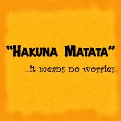 Hakuna Matata - It means no Worries