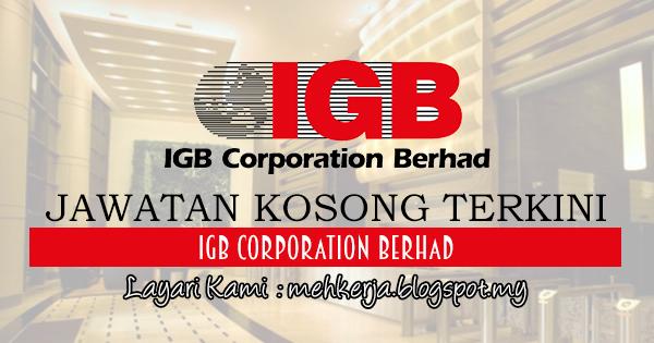 Jawatan Kosong Terkini 2017 di IGB Corporation Berhad mehkerja