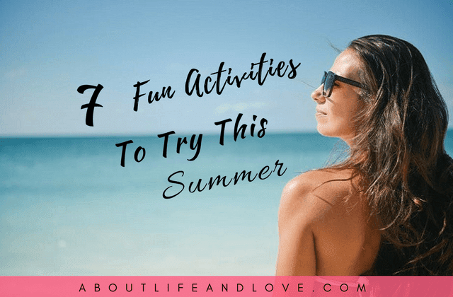 7 Fun Activities To Try This Summer