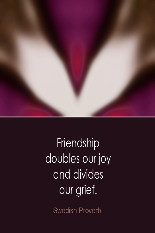 visual quote - image quotation: Friendship doubles our joy and divides our grief. - Swedish Proverb