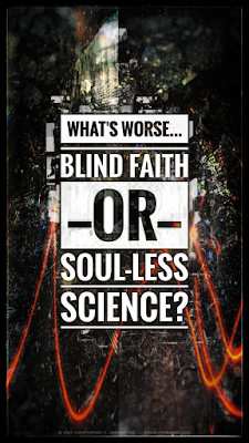 Todays Tendril [20170102]: Blind Faith vs. Soul-less Science Copyright 2017 Christopher V. DeRobertis. All rights reserved. insilentpassage.com
