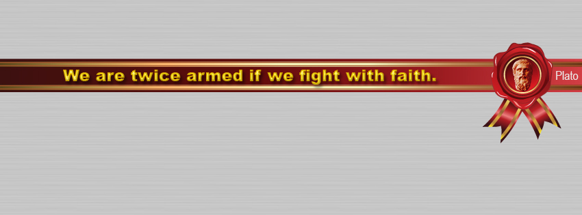 Plato quote: We are twice armed if we fight with faith.