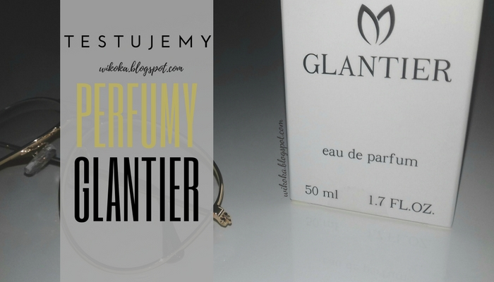 TESTUJEMY! Perfumy Glantier