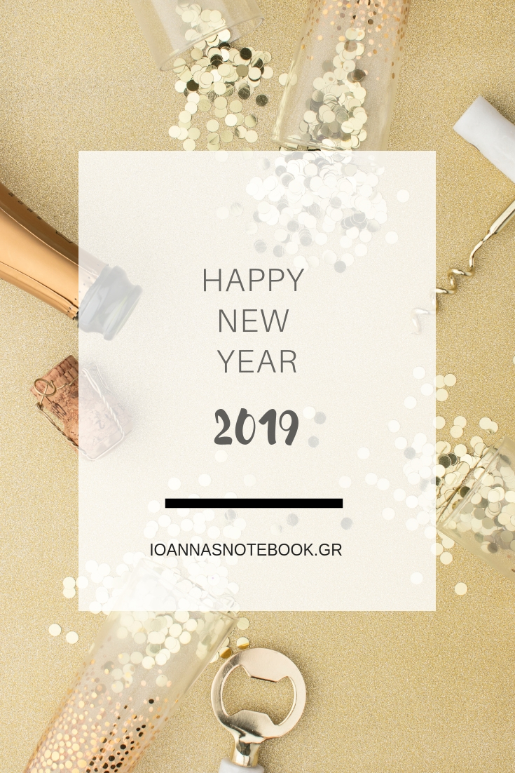 Goodbye 2018, Hello 2019! Best wishes for an amazing New Year | Ioanna's Notebook