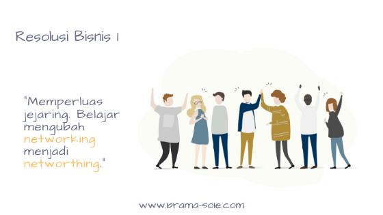 Memperluas jejaring dan belajar menjalin pertemanan yang saling memberikan manfaat menjadi salah satu resolusi bisnis saya