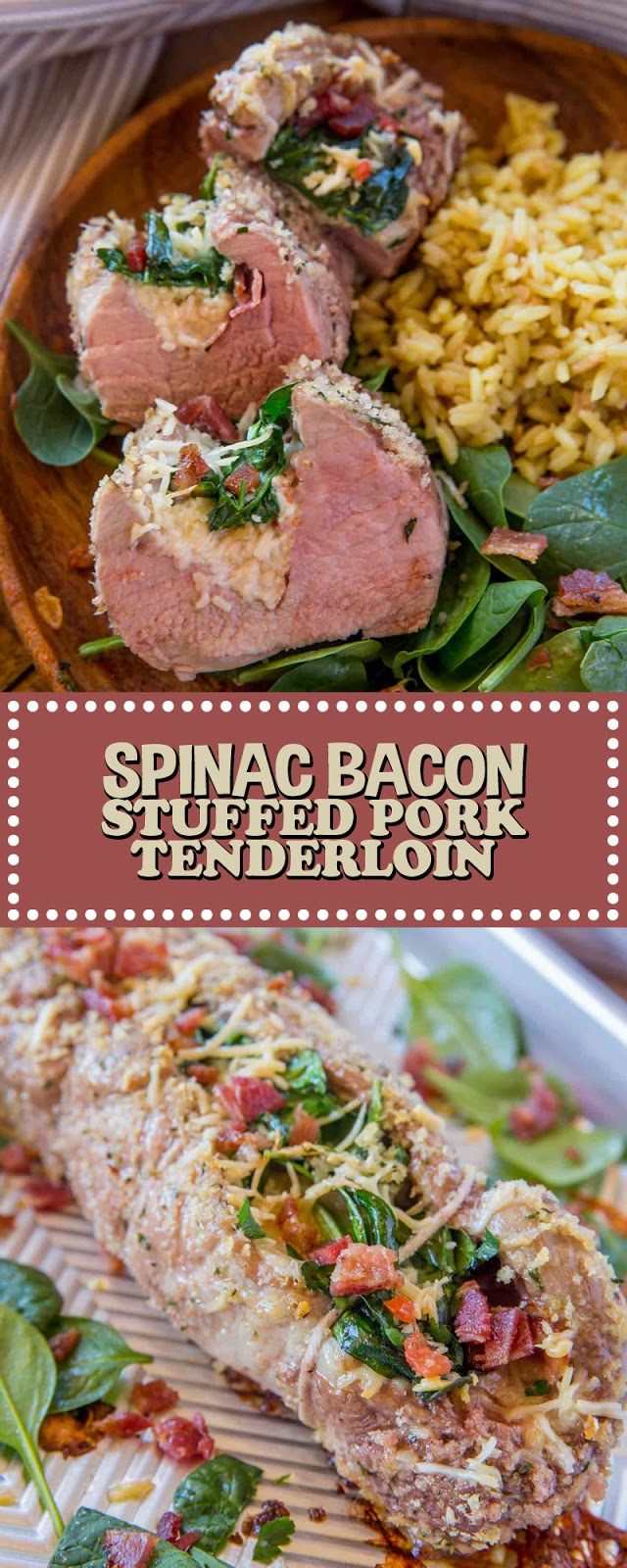 SPINACH BACON STUFFED PORK TENDERLOIN