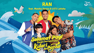 Lirik Lagu Selamat Pagi (Ost. Kulari Ke Pantai) - RAN Feat Maisha Kanna & Lil'li Latisha