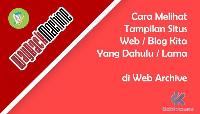 Cara Melihat Tampilan Situs Web / Blog Kita Yang Dahulu di Web Archive