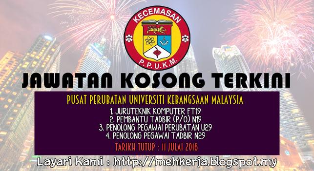 Jawatan Kosong di Pusat Perubatan Universiti Kebangsaan Malaysia (PPUKM) - 11 July 2016