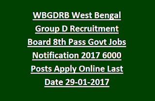 WBGDRB West Bengal Group D Recruitment Board 8th Pass Govt Jobs Notification 2017 6000 Posts Apply Online Last Date 29-01-2017