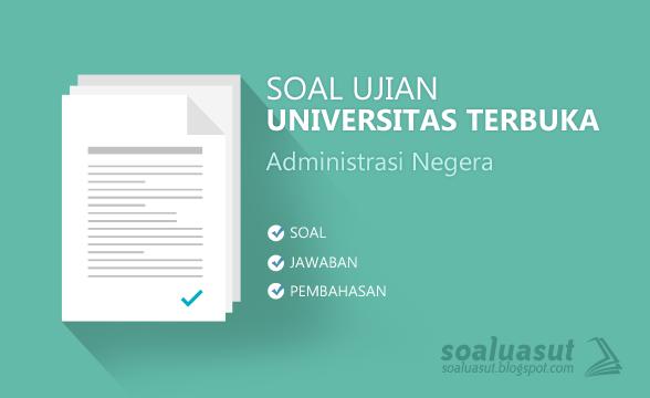 Soal Ujian UT (Universitas Terbuka) Ilmu Administrasi Negara