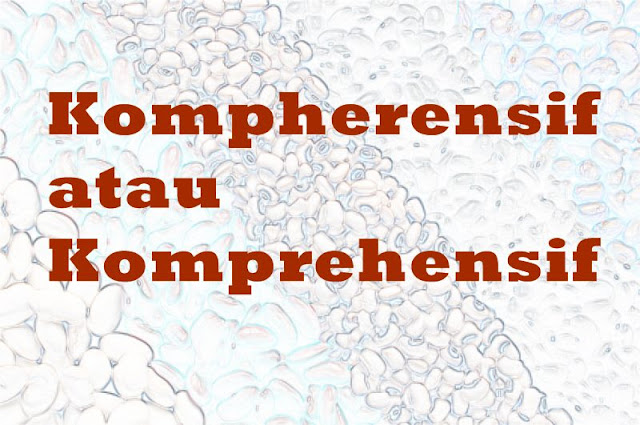 Kompherensif atau Komprehensif
