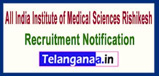 AIIMS Rishikesh Recruitment Notification 2017 Last Date 30-06-2017