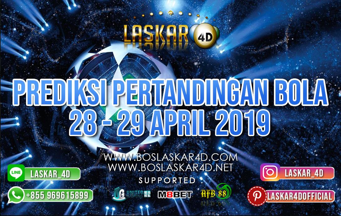 PREDIKSI PERTANDINGAN BOLA TANGGAL 28 APR – 29 APR 2019