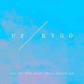 Kygo You're the Best Thing About Me U2 Lyrics