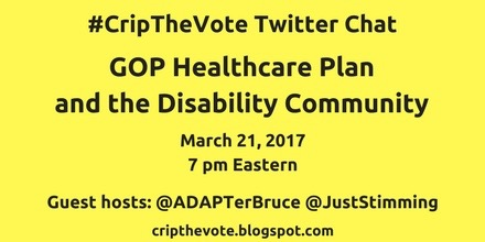 #CripTheVote Twitter Chat - GOP Healthcare Plan and the Disability Community - March 21, 2017 - Guest hosts: @ADAPTerBruce and @JustStimming - cripthevote.blogspot.com